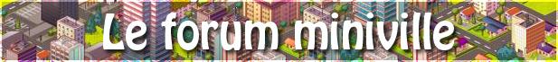 Le Forum MiniVille Index du Forum