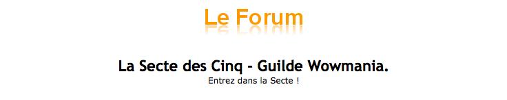 La Secte des Cinq - Guilde Wowmania. Index du Forum