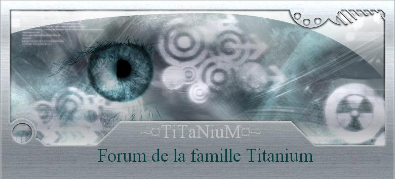 forum de la famille titanium Index du Forum