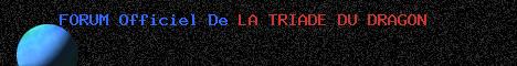 LA TRIADE DU DRAGON Index du Forum